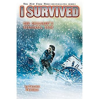 I Survived the Children's Blizzard - 1888 (I Survived #16) by Lauren