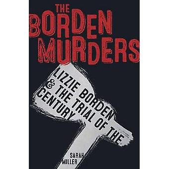 Borden Murders - Lizzie Borden and the Trial of the Century by Sarah M
