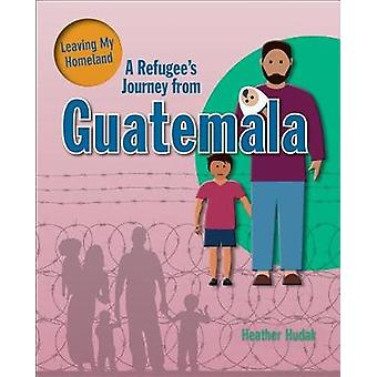 A Refugee's Journey from Guatemala by Heather Hudak - 9780778736790 B