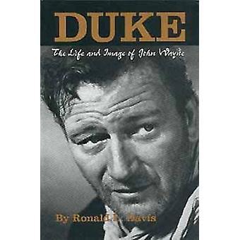 Duke - The Life and Image of John Wayne (New edition) by R.L. Davis -