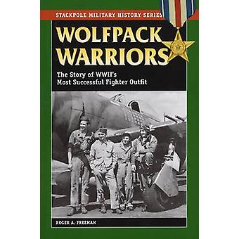 Wolfpack Warriors - The Story of World War II's Most Successful Fighte