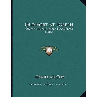Old Fort St. Joseph - Or Michigan Under Four Flags (1907) by Daniel Mc