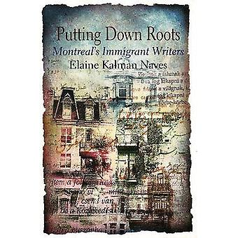Putting Down Roots - Montreal's Immigrant Writers by Elaine Kalman Nav