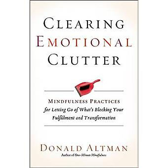 Clearing Emotional Clutter - Mindfulness Practices for Letting Go of W