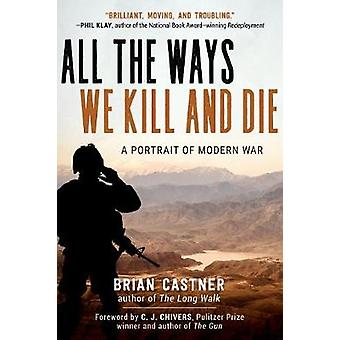 All the Ways We Kill and Die - A Portrait of Modern War by Brian Castn