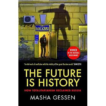 The Future is History - How Totalitarianism Reclaimed Russia by The Fu