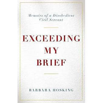 Exceeding My Brief - Memoirs of a Disobedient Civil Servant by Barbara