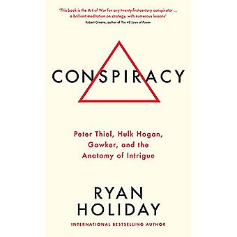 Conspiracy - Peter Thiel - Hulk Hogan - Gawker - and the Anatomy of In