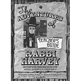 The Adventures of Rabbi Harvey Teachers Guide: The Complete Teacher's Guide toa the Adventures of Rabbi Harvey: A Graphic Novel ofa Jewish Wisdom and Wit in the Wild West (Rabbi Harvey)