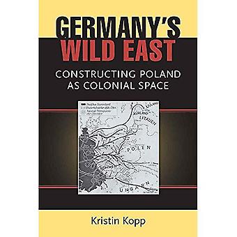 Germany's Wild East: Constructing Poland as Colonial Space (Social History, Popular Culture, and Politics in Germany)