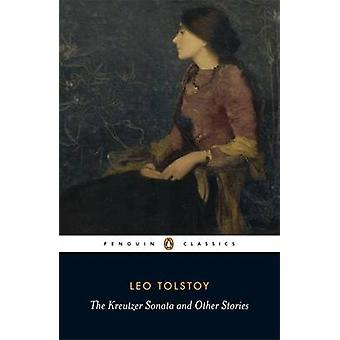 The Kreutzer Sonata and Other Stories by Leo Tolstoy & Donna Tussing Orwin & David McDuff & Paul Foote