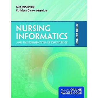 Nursing Informatics and the Foundation of Knowledge (Paperback) by McGonigle Dee Mastrian Kathleen
