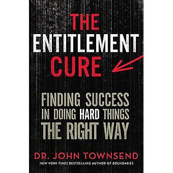 The Entitlement Cure - Finding Success in Doing Hard Things the Right