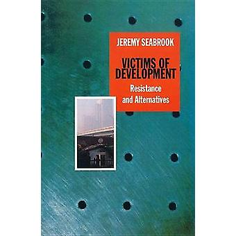 Victims of Development - Resistance and Alternatives by Jeremy Seabroo