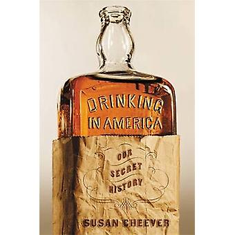 Drinking in America - Our Secret History by Susan Cheever - 9781455513