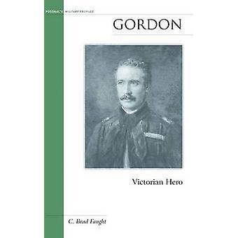 Gordon - Victorian Hero by C. Brad Faught - 9781597971454 Book