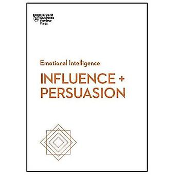Influence and Persuasion (HBR Emotional Intelligence Series) by Harva