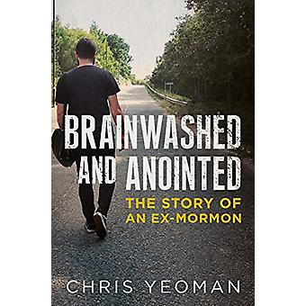 Brainwashed and Anointed by Christopher Yeoman - 9781781556672 Book