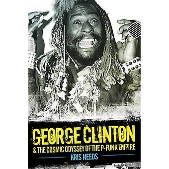 George Clinton and the Cosmic Odyssey of the P-Funk Empire by Kris Ne
