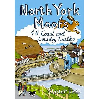 North York Moors - 40 Coast and Country Walks by Alastair Ross - 97819