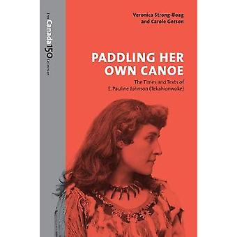 Paddling Her Own Canoe - The Times and Texts of E. Pauline Johnson (Te