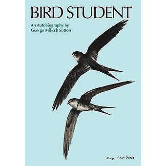 Vogel-Student - eine Autobiographie von George Miksch Sutton - 978029275672