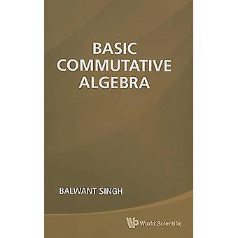 Basic Commutative Algebra by Balwant Singh - 9789814313629 Book