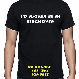 I'd Rather Be In Birchover Black Hand Printed T shirt