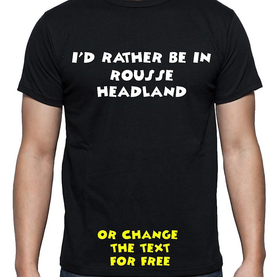 I'd Rather Be In Rousse headland Black Hand Printed T shirt