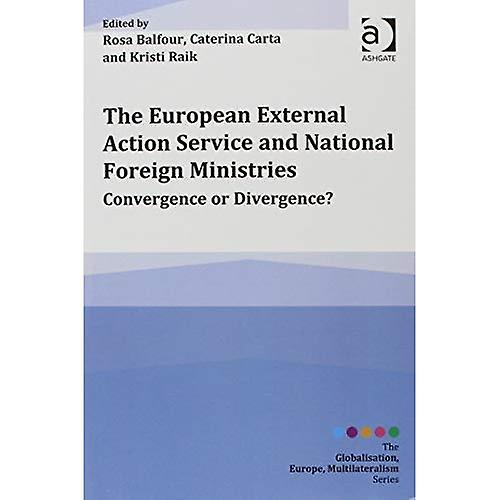 The European External Action Service and National Foreign Ministries (Globalisation, Europe, Multilateralism Series)