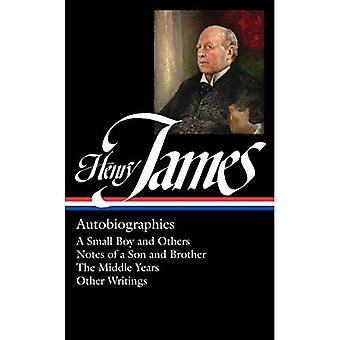 Henry James: Autobiographies: A Small Boy and Others / Notes of a Son and Brother / The Middle Years / Other Writings