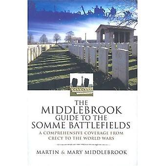 Le Guide de Middlebrook aux Somme des champs de bataille: une couverture complète de Crecy à des guerres mondiales