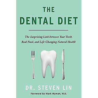 The Dental Diet: The Surprising Link Between Your Teeth, Real Food, AndLife-Changing Natural Health