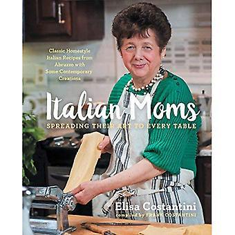 Italienska mammor: Sprida sin konst till varje tabell: klassiska Homestyle italienska recept
