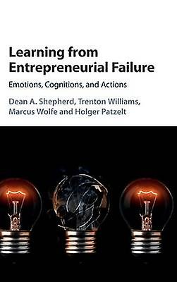 Learning from Entrepreneurial Failure by Shepherd & Dean A.