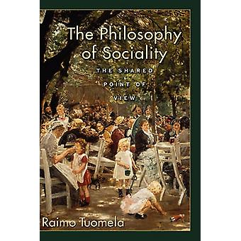 The Philosophy of Sociality The Shared Point of View by Tuomela & Raimo