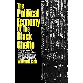 The Political Economy of the Black Ghetto by Tabb & William K.