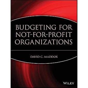 Budgeting for NotForProfit Organizations by Maddox & David