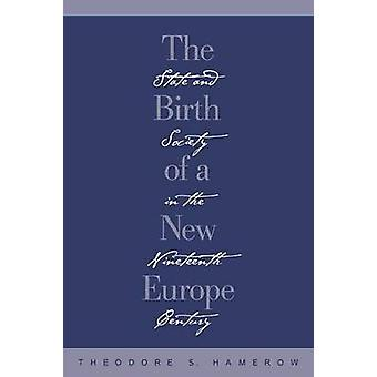 The Birth of a New Europe State and Society in the Nineteenth Century by Hamerow & Theodore S.