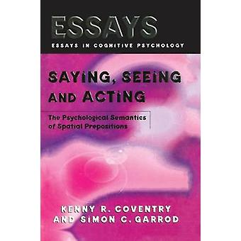 Saying Seeing and Acting  The Psychological Semantics of Spatial Prepositions by Coventry & Kenny R.