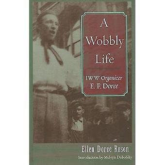 A Wobbly Life IWW Organizer E. F. Doree by Rosen & Ellen Doree