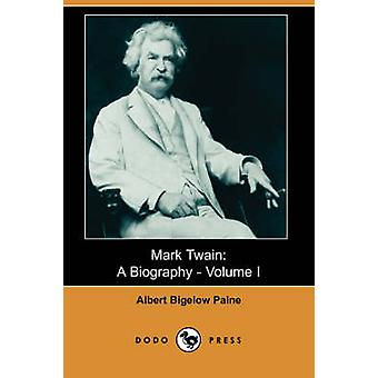 Mark Twain A biographie Volume j'ai Dodo Press par Paine & Albert Bigelow