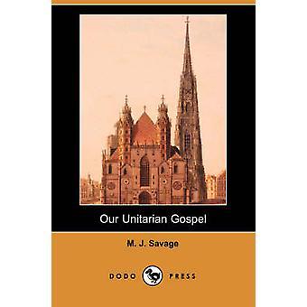 Our Unitarian Gospel Dodo Press by Savage & M. J.