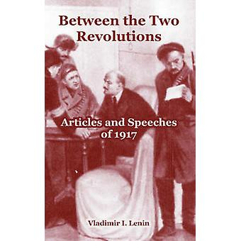 Between the Two Revolutions Articles and Speeches of 1917 by Lenin & Vladimir & I.