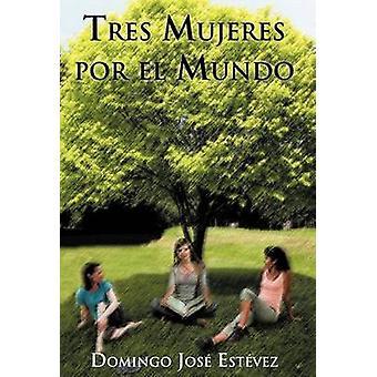 Tres Mujeres Por El Mundo by Est Vez & Domingo Jos