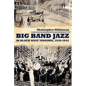 Big Band Jazz in Black West Virginia 1930 1942 by Wilkinson & Christopher