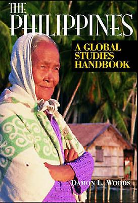 The Philippines A Global Studies Handbook by Woods & Damon L.