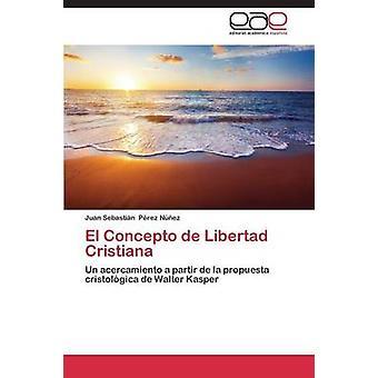 El Concepto de Libertad Cristiana von Perez Nunez Juan Sebastian