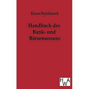 Handbuch des Bank-Und Brsenwesens von Belohlawek & Hanns