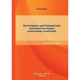 Die yrke und Philosophische Sozialarbeit im Kontext postmoderner Gesellschaft av Blum & Christian